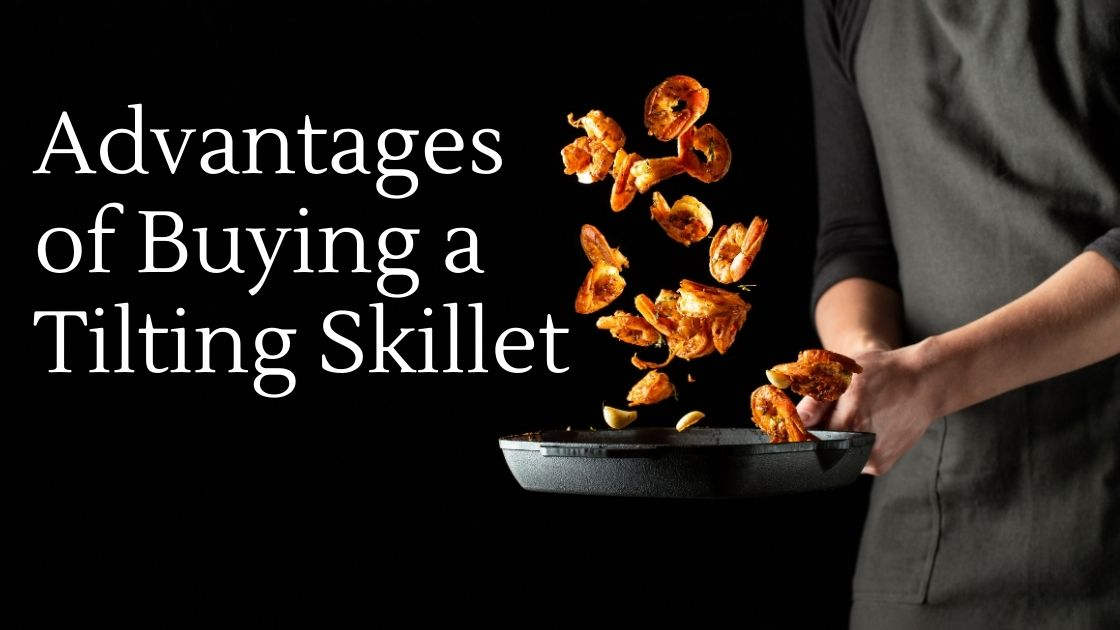 Advantages of Buying a Tilting Skillet