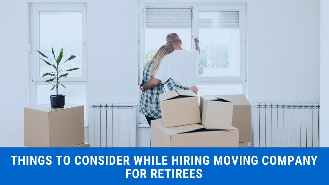 Hiring Moving Company For Retirees